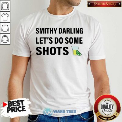 Smithy Darling Lets Do Some Shots Shirt