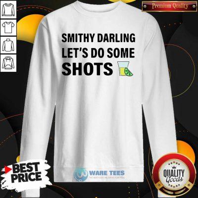 Smithy Darling Lets Do Some Shots Sweatshirt