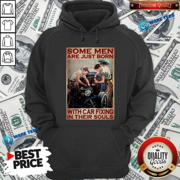 Some Men Are Just Born With Car Fixing In Their Souls Hoodie