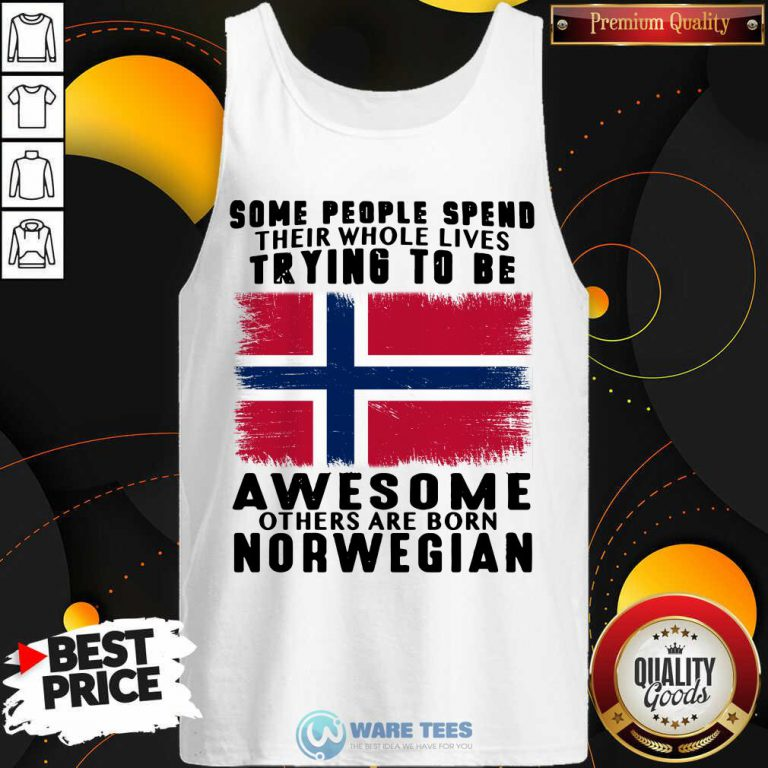 Some People Spend Trying To Be Awesome Norwegian Tank Top