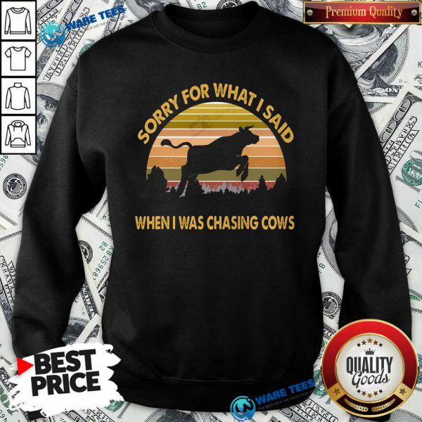 Sorry For What I Said When Was Chasing Cows Vintage Sweatshirt