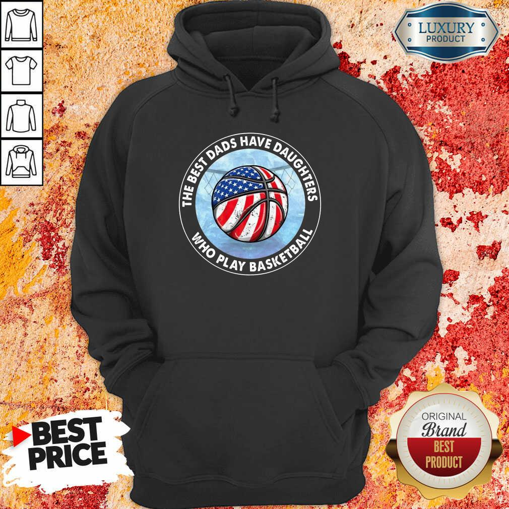 The Best Dads Have Daughters Basketball Hoodie