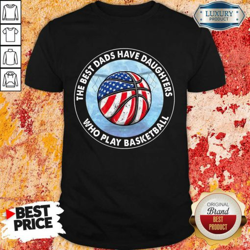 The Best Dads Have Daughters Basketball Shirt