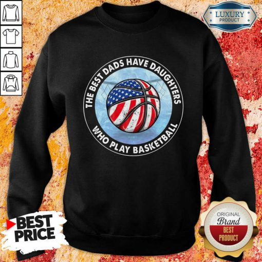 The Best Dads Have Daughters Basketball Sweatshirt