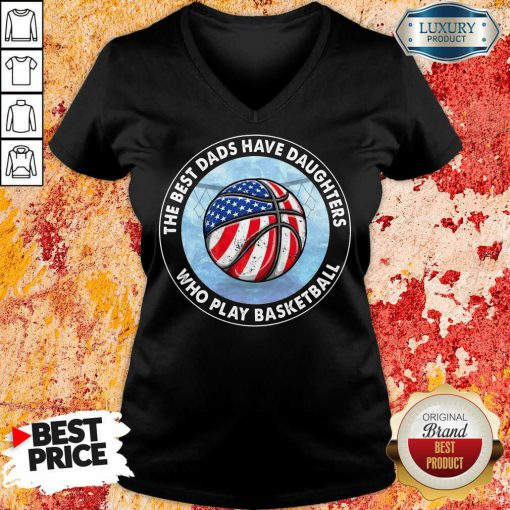 The Best Dads Have Daughters Basketball V-neck