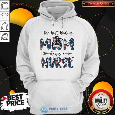 The Best Kind Of Mom Raises A Nurse Hoodie