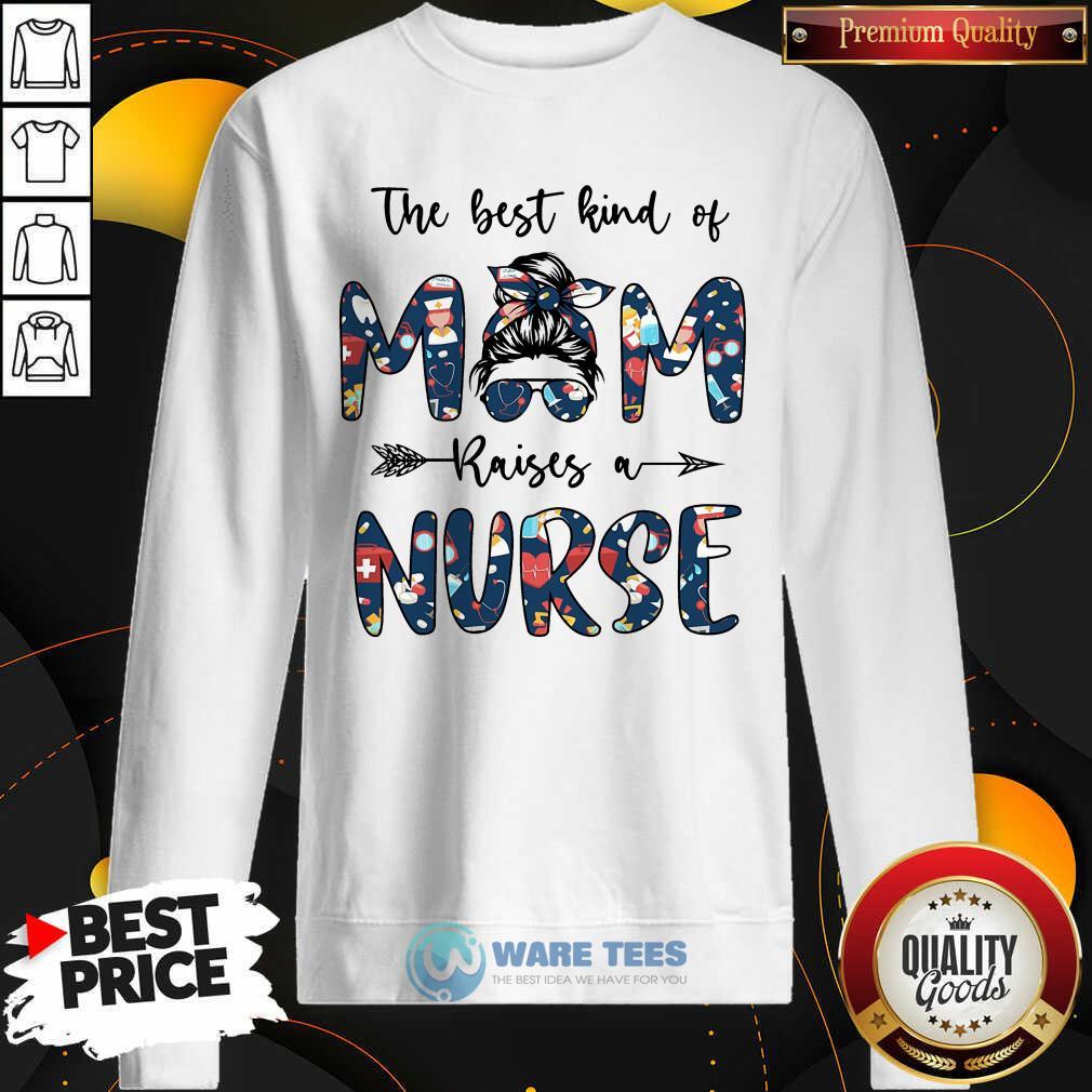 The Best Kind Of Mom Raises A Nurse Sweatshirt