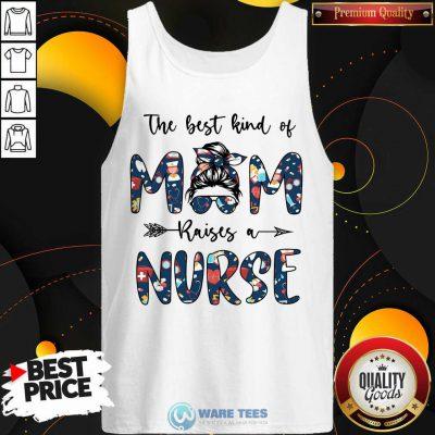 The Best Kind Of Mom Raises A Nurse Tank Top