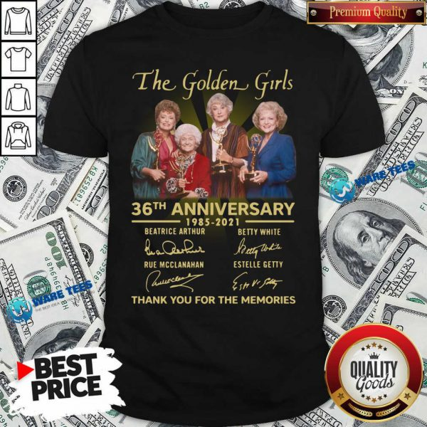 The Golden Girls 36th Anniversary 1985 - 2021 Thank You For The Memories Shirt