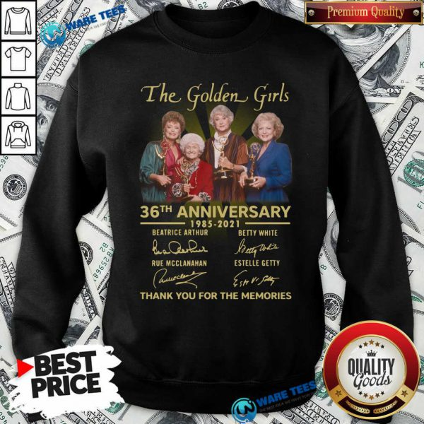 The Golden Girls 36th Anniversary 1985 - 2021 Thank You For The Memories Sweatshirt