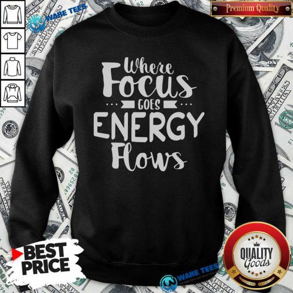 Where Focus Goes Energy Sweatshirt