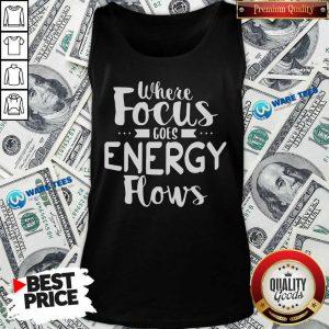 Where Focus Goes Energy Tank Top