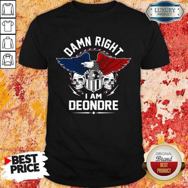 Eagle Skull Damn Right I Am Deondre American Flag Shirt