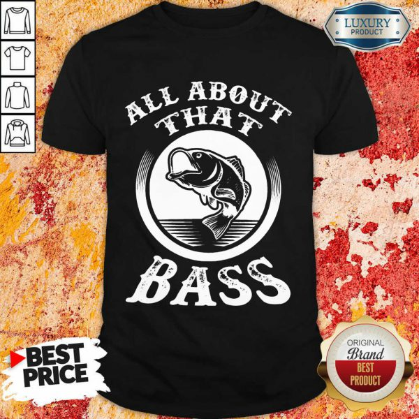 Fishing All About That Bass Shirt