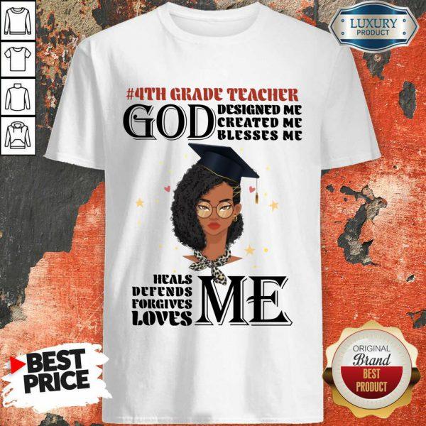 Girl 4th Grade Teacher God Designed Me Created Me Blesses Me Shirt