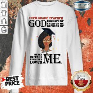 Girl 4th Grade Teacher God Designed Me Created Me Blesses Me Sweatshirt