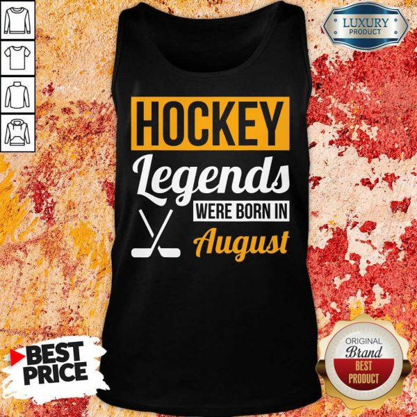 Hockey Legends Were Born In August Birthday Tank Top