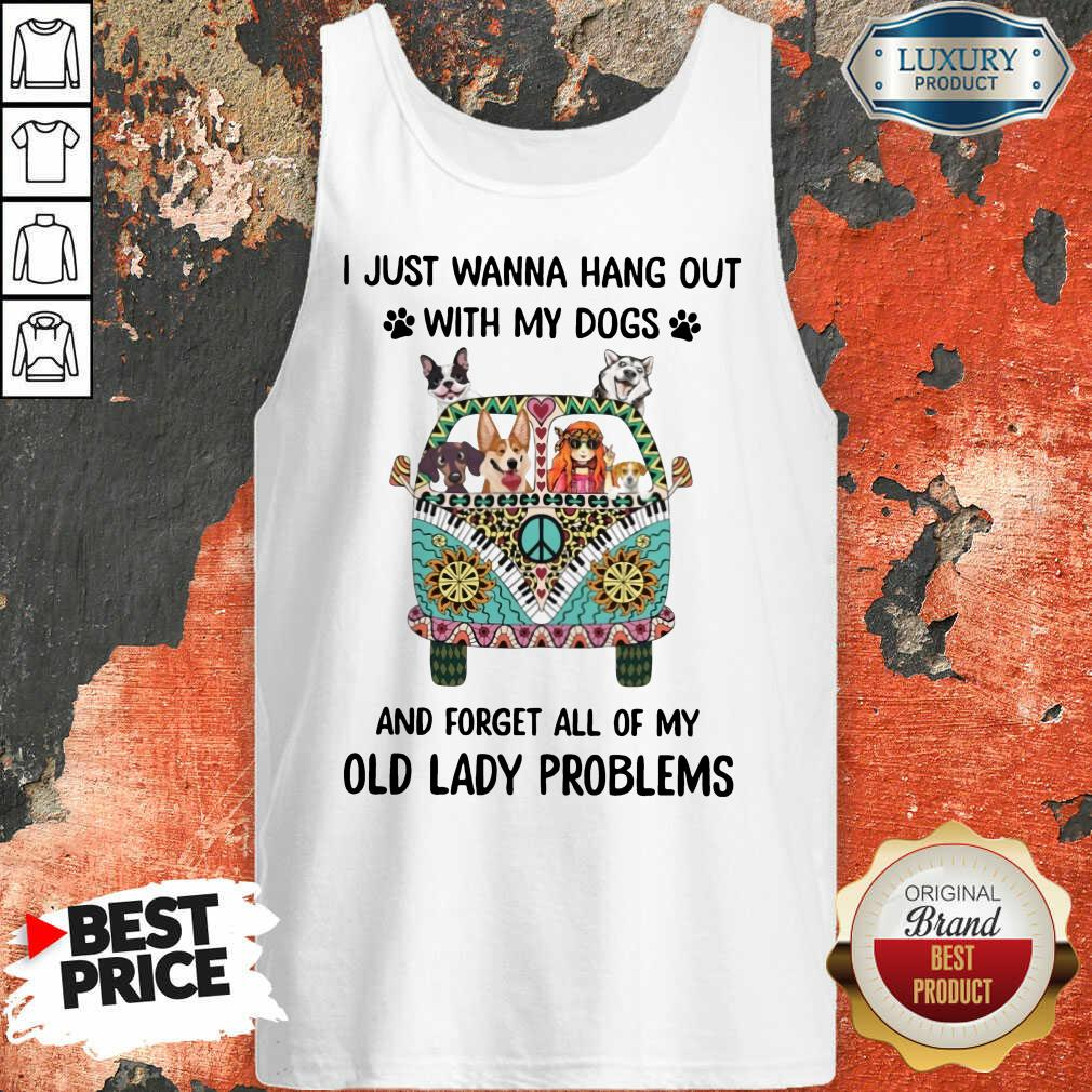 I Just Wanna Hang Out With My Dogs And Forget All Of My Old Lady Problems Tank Top