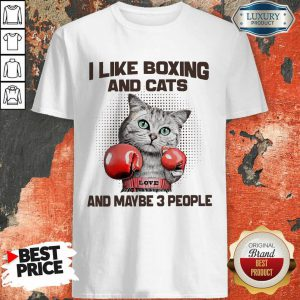 I Like Boxing And Cats And Maybe 3 People Shirt
