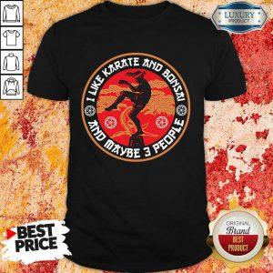 I Like Karate And Bonsai And Maybe 3 People Shirt