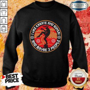 I Like Karate And Bonsai And Maybe 3 People Sweatshirt