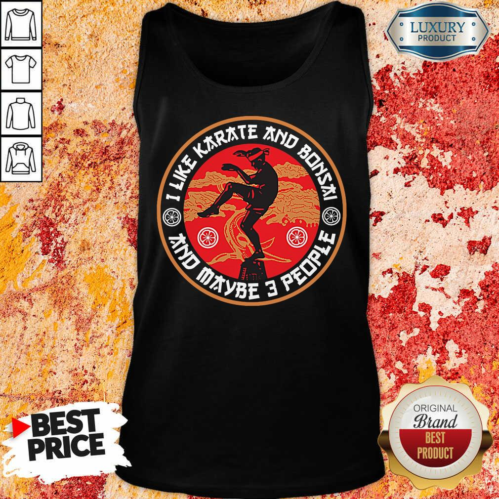 I Like Karate And Bonsai And Maybe 3 People Tank Top