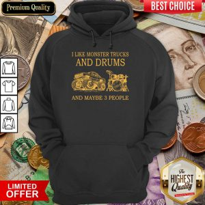 I Like Monster Trucks And Drums And Maybe 3 People Hoodie