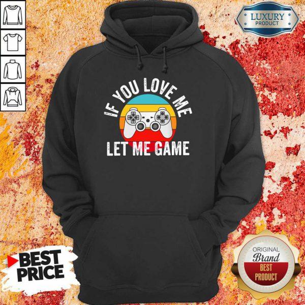 If You Love Me Let Me Game Vintage Hoodie