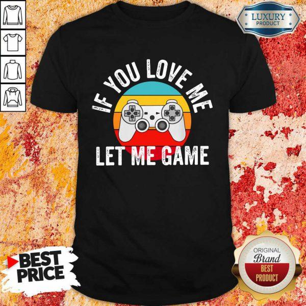 If You Love Me Let Me Game Vintage Shirt