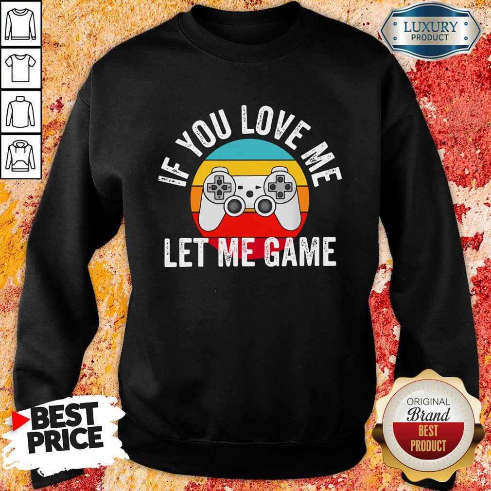 If You Love Me Let Me Game Vintage Sweatshirt