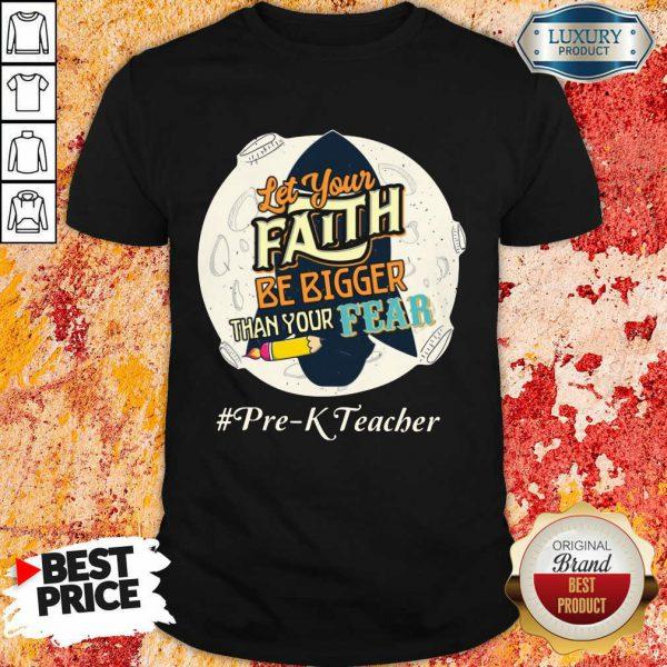 Let Your Faith Be Bigger Than Your Fear Pre K Teacher Shirt