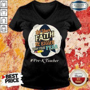 Let Your Faith Be Bigger Than Your Fear Pre K Teacher V-neck