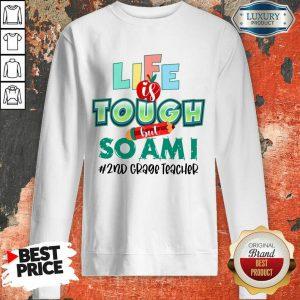 Life Is Tough But So Am I 2nd Grade Teacher Sweatshirt
