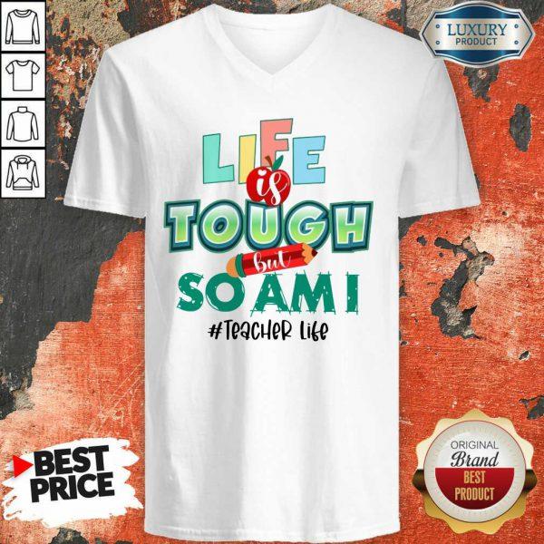 Life Is Tough But So Am I Teacher Life V-neck