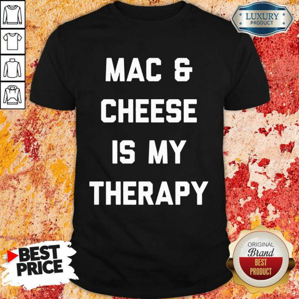Mac And Cheese Is My Therapy Shirt
