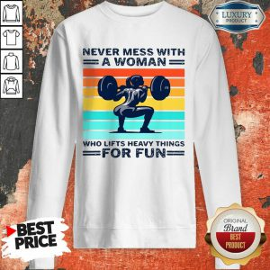 Never Mess With A Woman Who Lifts Heavy Things For Fun Women Vintage Sweatshirt
