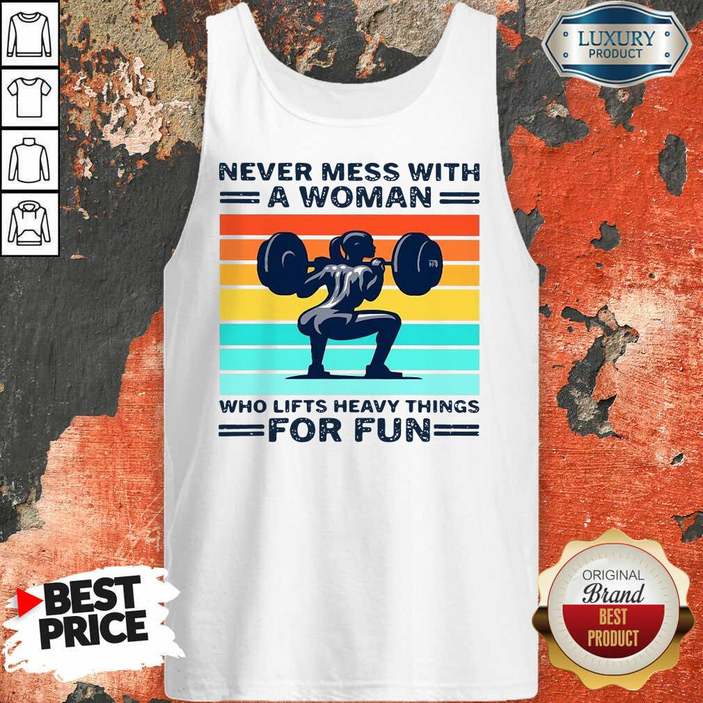 Never Mess With A Woman Who Lifts Heavy Things For Fun Women Vintage Tank Top