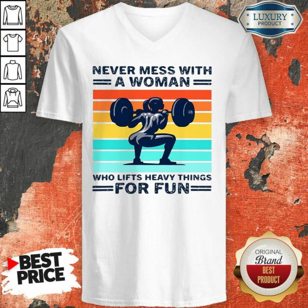 Never Mess With A Woman Who Lifts Heavy Things For Fun Women Vintage V-neck