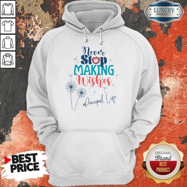 Never Stop Making Wishes Principal Life Hoodie