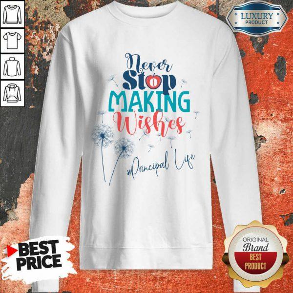 Never Stop Making Wishes Principal Life Sweatshirt