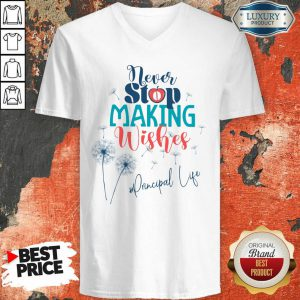 Never Stop Making Wishes Principal Life V-neck