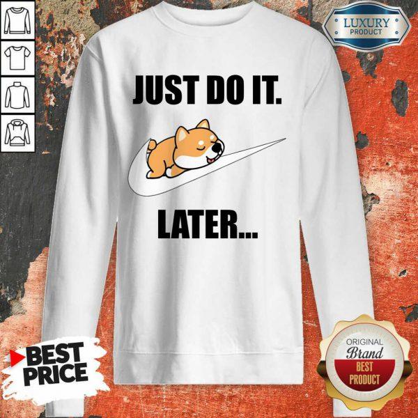 Shiba Inu Lovers Nike Just Do It Later Sweatshirt