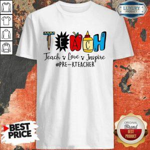 Teach Love Inspire Pre K Teacher Shirt