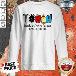 Teach Love Inspire Pre K Teacher Sweatshirt