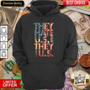 They Hate US Cuz They Aint US Hoodie