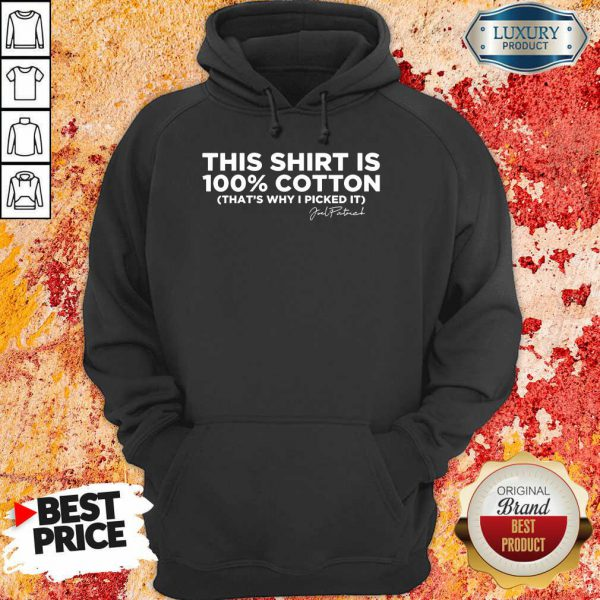 This Shirt Is 100 Cotton That'S Why I Picked It Hoodie